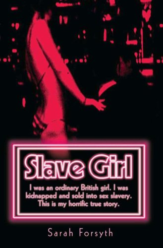 Slave Girl: I Was an Ordinary British Girl. I Was Kidnapped and Sold into Sex Slavery. This is My Horrific True Story