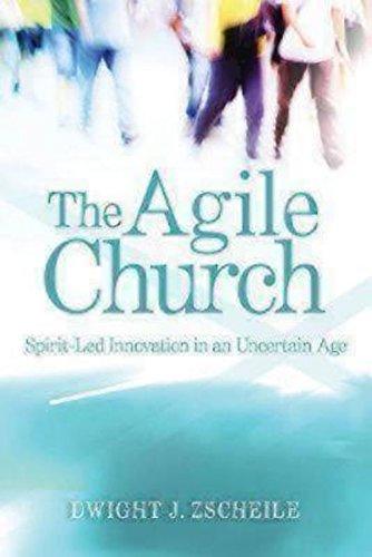 The Agile Church: Spirit-Led Innovation in an Uncertain Age PDF