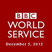 BBC Newshour, December 05, 2012 | [Owen Bennett-Jones, Lyse Doucet, Robin Lustig, Razia Iqbal, James Coomarasamy, Julian Marshall]
