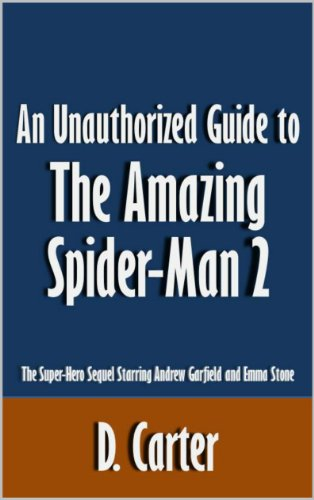 D. Carter - An Unauthorized Guide to The Amazing Spider-Man 2: The Super-Hero Sequel Starring Andrew Garfield and Emma Stone [Article] (English Edition)
