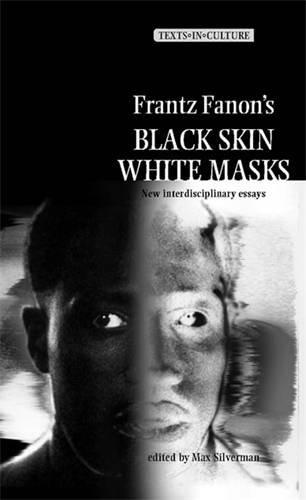 Frantz Fanons Black Skin, White Masks: New Interdisciplinary eassys (Texts in Culture MUP)