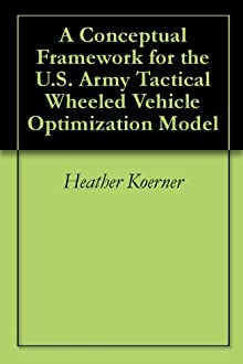 A Conceptual Framework For The U.S. Army Tactical Wheeled Vehicle Optimization Model
