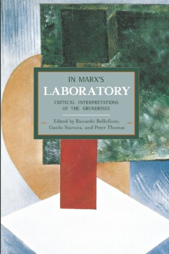 In Marx's Laboratory: Critical Interpretations of the Grundrisse (Historical Materialism)