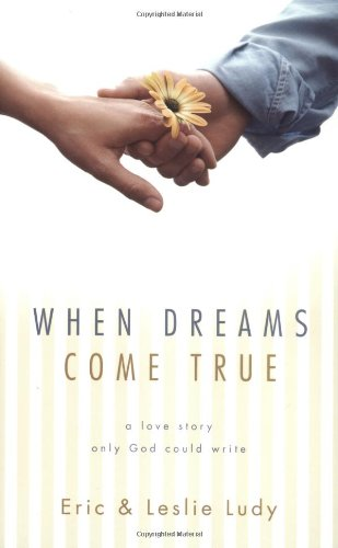 When Dreams Come True: A Love Story Only God Could Write, Ludy, Eric; Ludy, Leslie