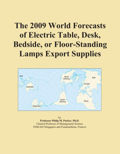 The 2009 World Forecasts of Electric Table, Desk, Bedside, or Floor-Standing Lamps Export Supplies