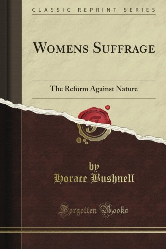 Women'S Suffrage: The Reform Against Nature (Classic Reprint)