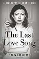 The last love song : a biography of Joan Didion
