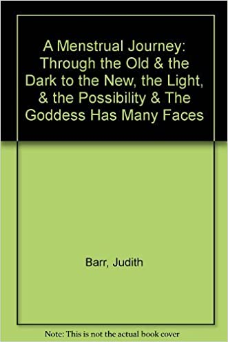 A Menstrual Journey: Through the Old & the Dark to the New, the Light, & the Possibility & The Goddess Has Many Faces
