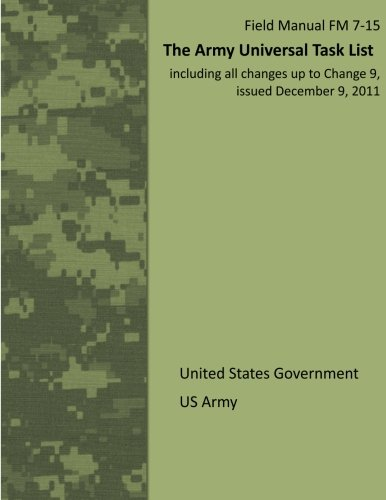 Field Manual FM 7-15 The Army Universal Task List including all changes up to Change 9, issued December 9, 2011 PDF