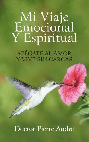 Mi Viaje Emocional Y Espiritual: Apégate Al Amor Y Vive Sin Cargas (Spanish Edition)