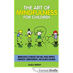 The Art of Mindfulness for Children: Mindfulness exercises that will raise happier, confident, compassionate, and calmer children. (English Edition)