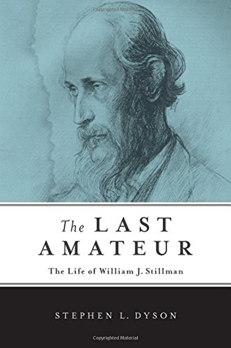 The Last Amateur: The Life of William J. Stillman