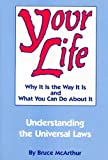 img - for Your Life: Why It Is the Way It Is and What You Can Do About It - Understanding the Universal Laws [Paperback] [1993] (Author) Bruce McArthur book / textbook / text book