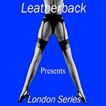 Erotic Short Stories: The London Series Audiobook by  Leatherback Narrated by Tinca Turle