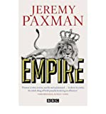 Empire What Ruling the World Did to the British by Paxman, Jeremy ( AUTHOR ) Oct-06-2011 Hardback Jeremy Paxman