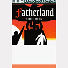 Fatherland (Dramatized)  by Robert Harris Narrated by Anton Lesser, Full Cast