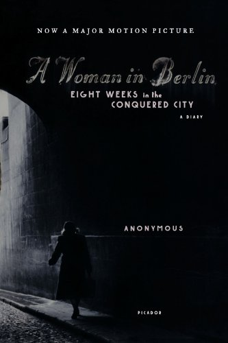 A Woman in Berlin: Eight Weeks in the Conquered City: A...