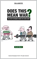 Does This Mean War? Top Israeli strategists debate the Iranian bomb (English Edition)