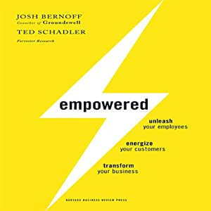 Empowered: Unleash Your Employees, Energize Your Customers, and Transform Your Business | [Josh Bernoff, Ted Schadler]