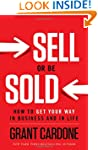 Sell or Be Sold: How to Get Your Way...
