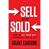 Sell or Be Sold: How to Get Your Way in Business and in Life ~ Grant Cardone