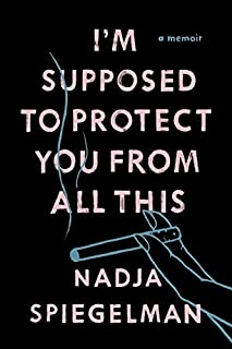 Book Cover: I'm Supposed to Protect You from All This: A Memoir
