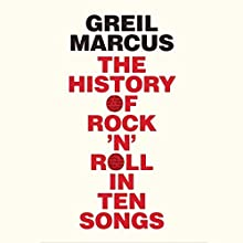 The History of Rock 'n' Roll in Ten Songs Audiobook by Greil Marcus Narrated by Henry Rollins