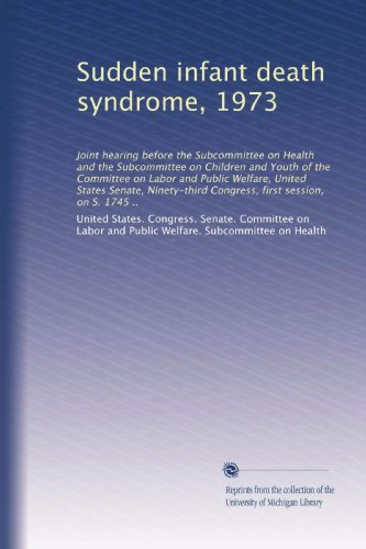 Sudden Infant Death Syndrome, 1973: Joint Hearing Before The Subcommittee On Health And The Subcommittee On Children And Youth Of The Committee On ... Congress, First Session, On S. 1745 .. front-790214