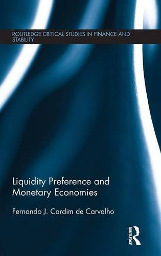 Liquidity Preference and Monetary Economies (Routledge Critical Studies in Finance and Stability)