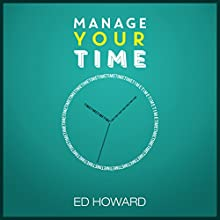 Manage Your Time (       UNABRIDGED) by Ed Howard Narrated by Casey Jones