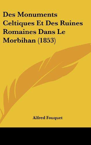 Des Monuments Celtiques Et Des Ruines Romaines Dans Le Morbihan (1853)
