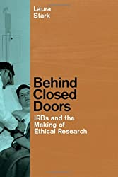 Behind Closed Doors: IRBs and the Making of Ethical Research (Morality and Society Series)