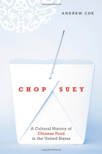 Chop Suey: A Cultural History of Chinese Food in the United States by Andrew Coe