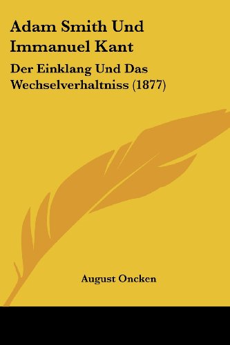 Adam Smith Und Immanuel Kant: Der Einklang Und Das Wechselverhaltniss (1877)