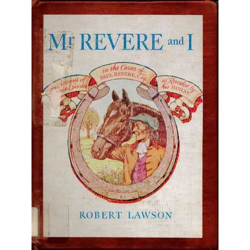 Mr. Revere and I : Being an Account of Certain Episodes in the Career of Paul Revere, Esq., as Recently Revealed His Horse, Scheherazade, Late Pride of His Royal Majesty's 14th Regiment of Foot