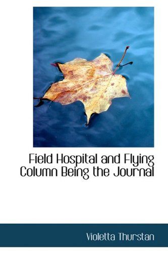 Field Hospital and Flying Column Being the Journal