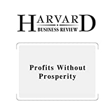 Profits Without Prosperity (Harvard Business Review) (       UNABRIDGED) by William Lazonick Narrated by Todd Mundt
