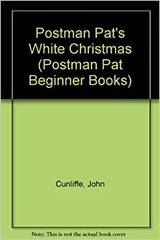 Postman Pat's White Christmas (Postman Pat Beginner Books): John Cunliffe, Joan Hickson, Jane