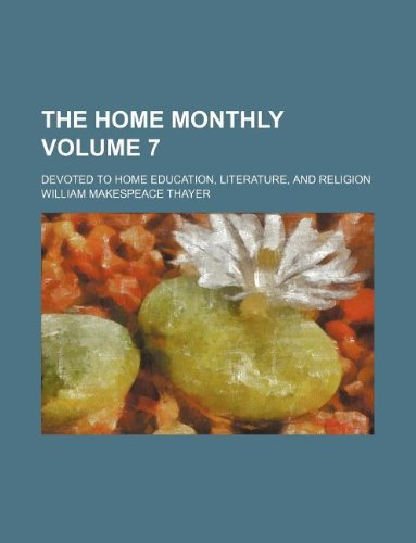 The home monthly Volume 7; devoted to home education, literature, and religion