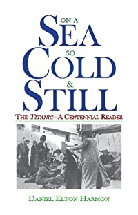 On A Sea So Cold & Still: The Titanic-a Centennial Reader by Daniel Elton Harmon ebook deal
