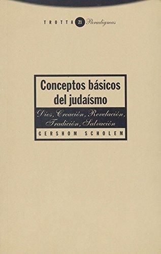 Conceptos Básicos Del Judaísmo. Dios, Creación, Revelación, Tradición, Salvación (Paradigmas)
