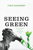 Seeing Green: The Use and Abuse of American Environmental Images