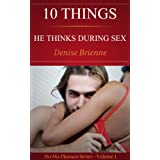 10 Things He Thinks During Sex - What Men Think About Other Than Sex (For His Pleasure Series) ~ Denise Brienne