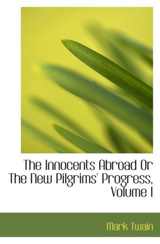 The Innocents Abroad Or The New Pilgrims' Progress, Volume I