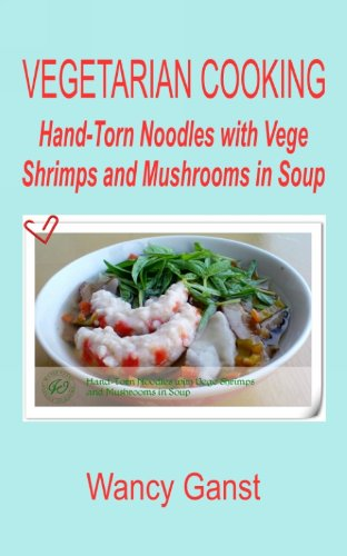 Vegetarian Cooking: Hand-Torn Noodles With Vege Shrimps And Mushrooms In Soup (Vegetarian Cooking - Vege Seafood Book 82) front-697408