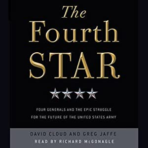 The Fourth Star: Four Generals and the Epic Struggle for the Future of the United States Army | [David Cloud, Greg Jaffe]