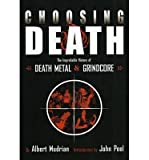 img - for [(Choosing Death: The Improbable History of Death Metal and Grindcore )] [Author: Albert Mudrian] [Oct-2004] book / textbook / text book