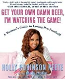 img - for Get Your Own Damn Beer, I'm Watching the Game! : A Woman's Guide to Loving Pro Football (Paperback)--by Holly Robinson Peete [2005 Edition] book / textbook / text book