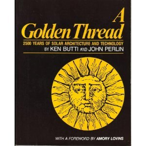 A Golden Thread: 2500 Years of Solar Architecture and Technology, Ken Butti, John Perlin