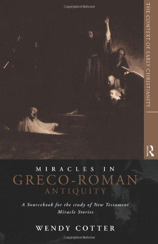 Miracles in Greco-Roman Antiquity: A Sourcebook for the Study of New Testament Miracle Stories (The Context of Early Christianity, 1)